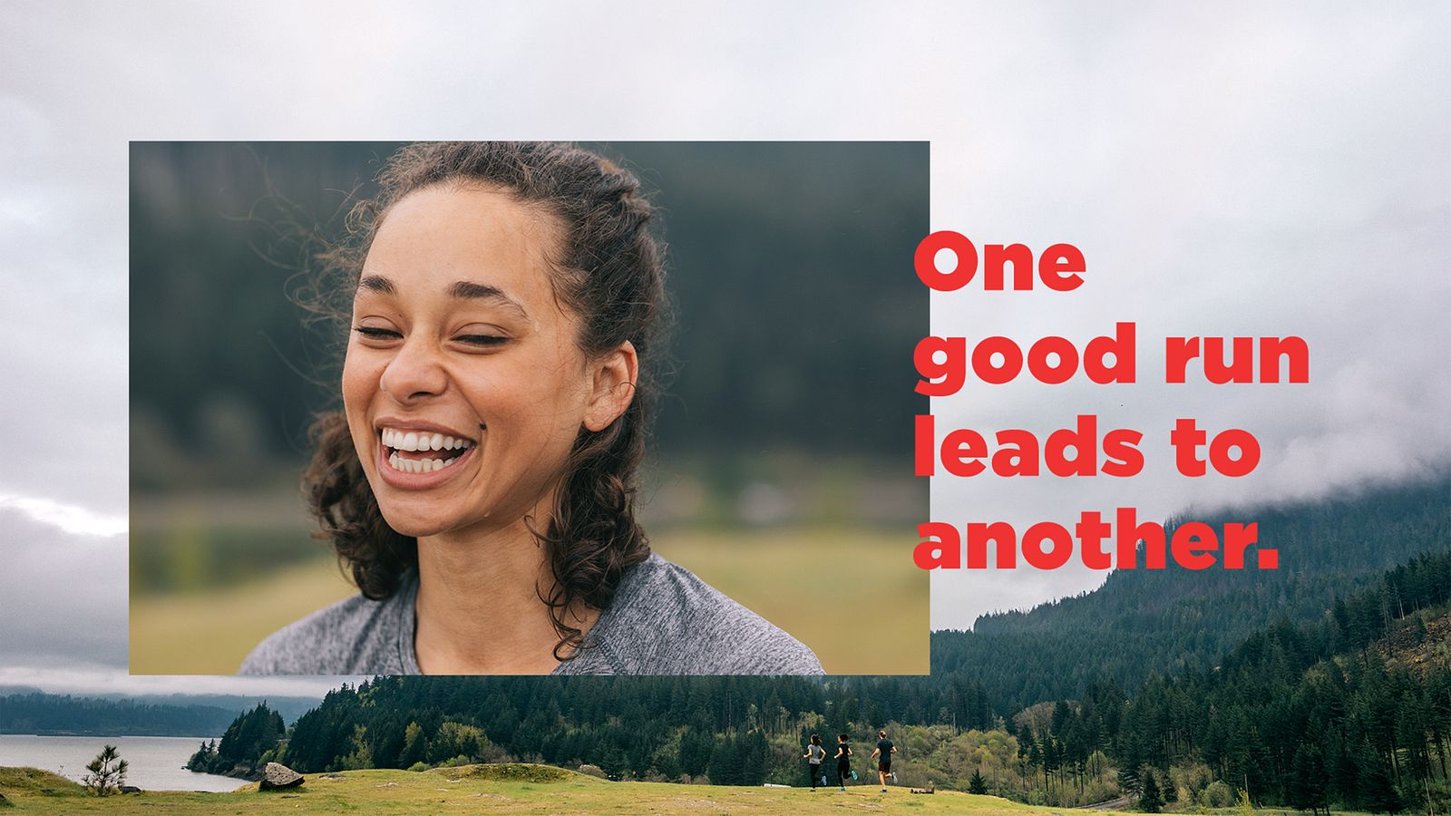 A woman smiles, mid-run. Three runners hit the trails in wooded nature. Text reads: One good run leads to another.