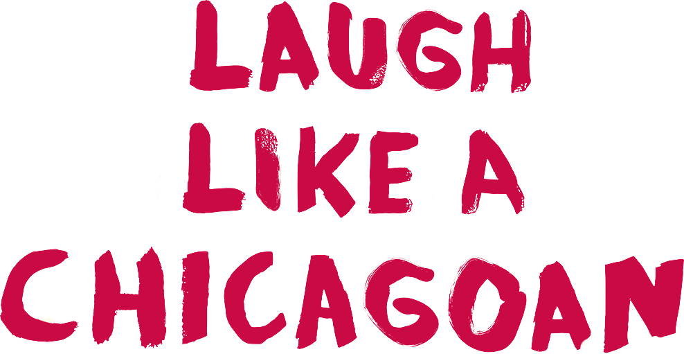 Laugh Like a Chicagoan Type Treatment