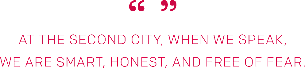 At the Second City, When we Speak, We are Smart, Honest, and Free of Fear.
